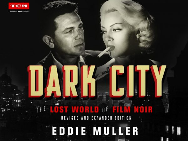 After 23 years, Eddie Muller's Definitive 'Dark City: The Lost World of Film Noir' Gets a New Lease on Life
